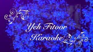 Yeh Fitoor Mera Karaoke | Lyrics | HD Audio