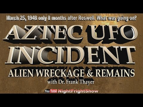 The Aztec UFO Incident, Alien bodies & wreckage March 25, 1948, Dr Frank Thayer Night Fright Show