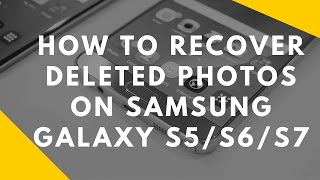 How to Recover Deleted Photos on Samsung Galaxy S5/S6/S7
