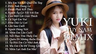 Nonstop Việt Remix - Những Ca Khúc Hay Nhất Yuki Huy Nam Remix