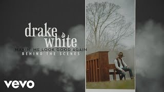 Drake White Makin' Me Look Good Again Behind The Scenes