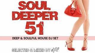 Soul Deeper Vol. 51 (Deep & Soulful House Mix)