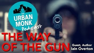 The Way of the Gun with Guest Iain Overton