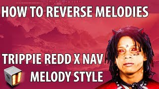 Reversing Melodies Tutorial   How to make melodies like Trippie Redd and Nav