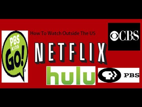How To Watch Hulu, Netflix, CBS, PBS and Others Outside The US