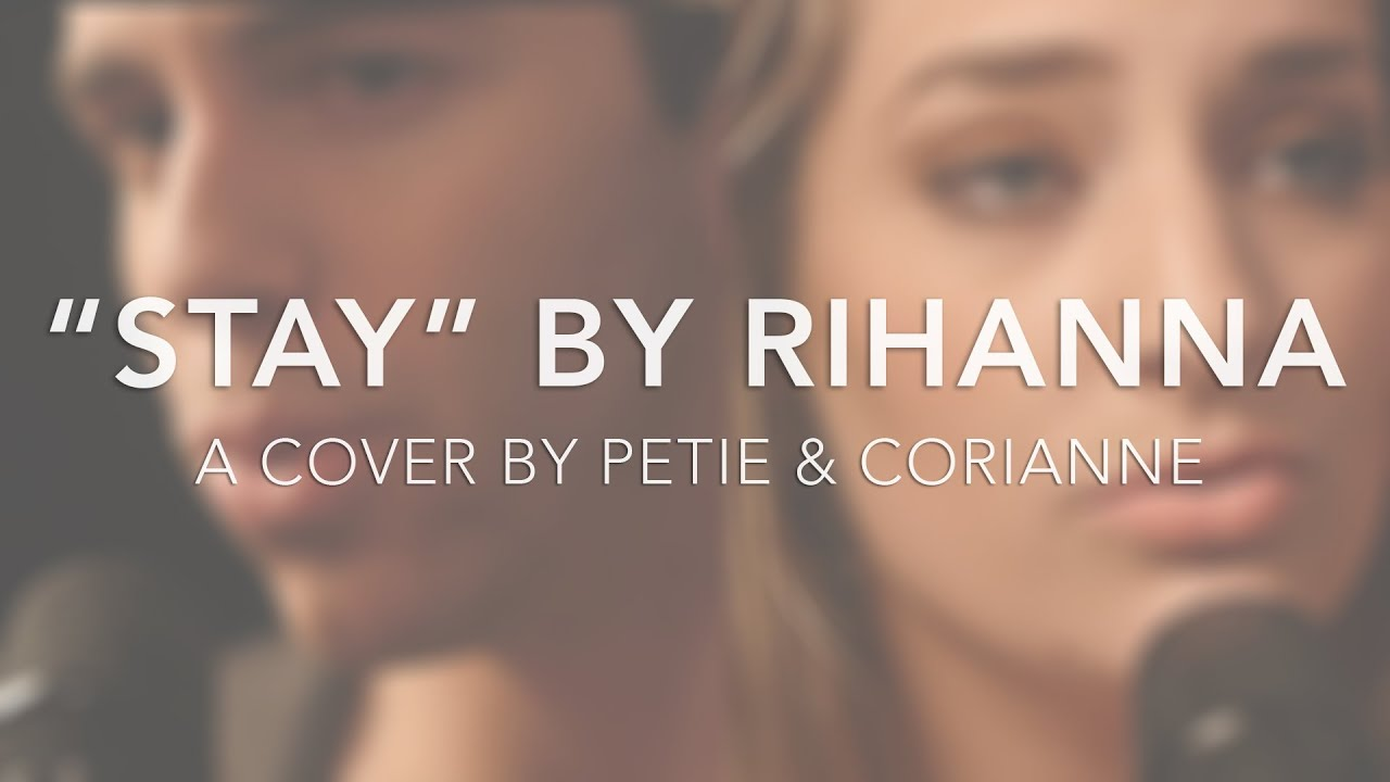 Stay (Rihanna Cover) by Petie Pizarro feat. Corianne