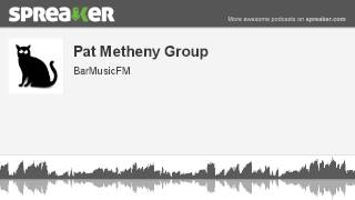 Pat Metheny Group (hecho con Spreaker)