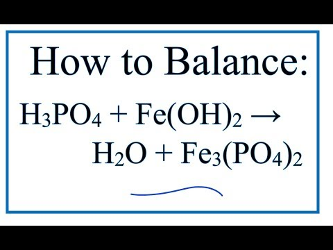 How To Balance H3PO4 + Fe(OH)2 = H2O + Fe3(PO4)2