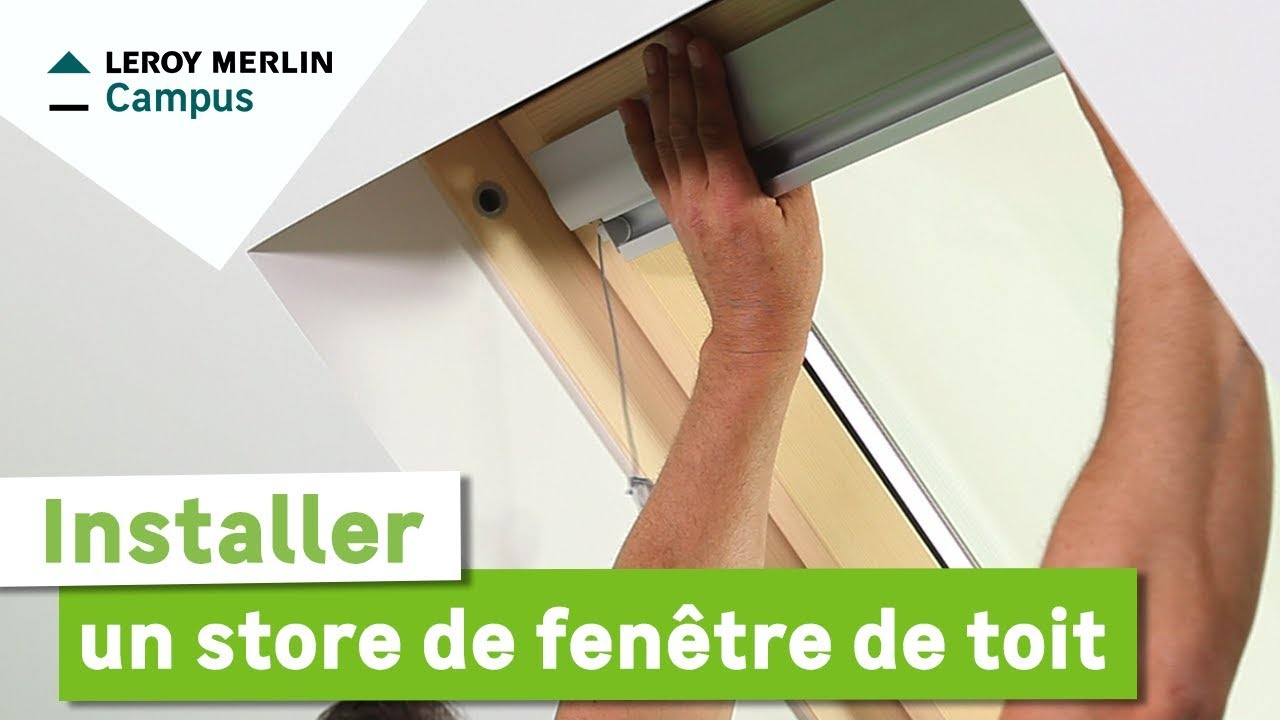 Comment installer un store de fen tre de toit leroy for Fenetre installation