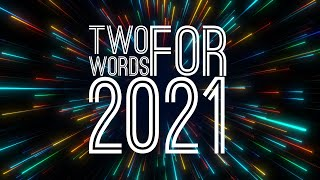 Two Words for 2021