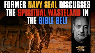 Former Navy SEAL Discusses the Spiritual Wasteland in the Bible Belt