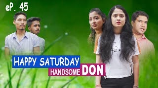 Handsome Don, Happy Saturday Ep 45 | Nepali Comedy Movie, | August 2019 | Colleges Nepal