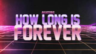 Repeat youtube video Aviators - How Long is Forever (Synthpop)