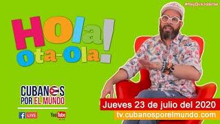 Alex Otaola en Hola! Ota-Ola en vivo por YouTube Live (jueves 23 de julio del 2020)