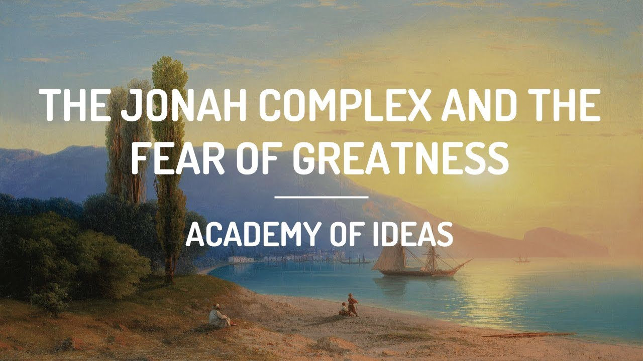 The Jonah Complex and the Fear of Greatness
