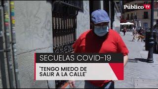 """Después del coronavirus, las secuelas: """"Tengo miedo de salir a la calle"""""""