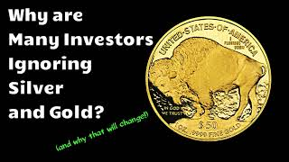 3 Reasons Investors are Ignoring Silver and Gold (and why that will change)