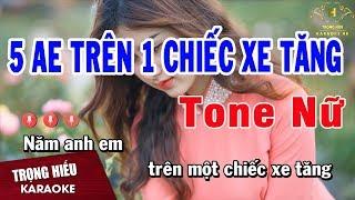 Karaoke 5 Anh Em Trên 1 Chiếc Xe Tăng Remix Tone Nữ | Trọng Hiếu