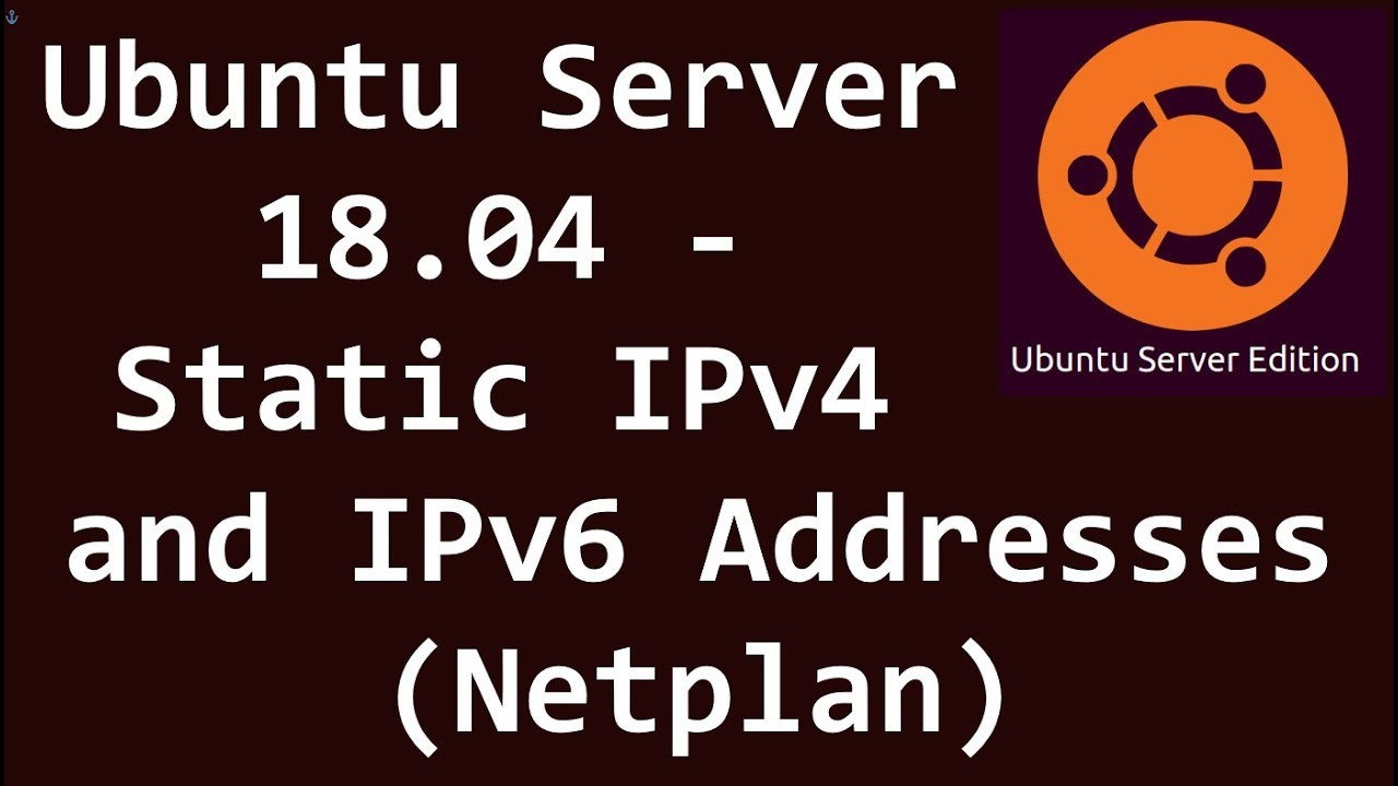 Ubuntu Server 18 04 - Static IPv4 and IPv6 Addresses (Netplan)
