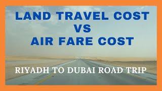 Riyadh to Dubai Land Travel Cost vs. Air Fares