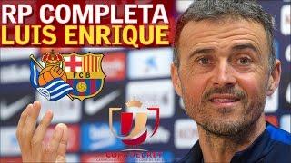 Real Sociedad - Barcelona | Rueda de prensa previa (Copa) de Luis Enrique