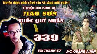 Mao Sơn Tróc Quỷ Nhân [ Tập 339 ] Lâm Tam Sinh Tướng Quân - Truyện ma pháp sư- Quàng A Tũn