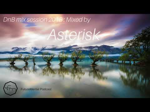FutureMental Podcast - Asterisk guest mix [Drum and Bass Mix 2018]