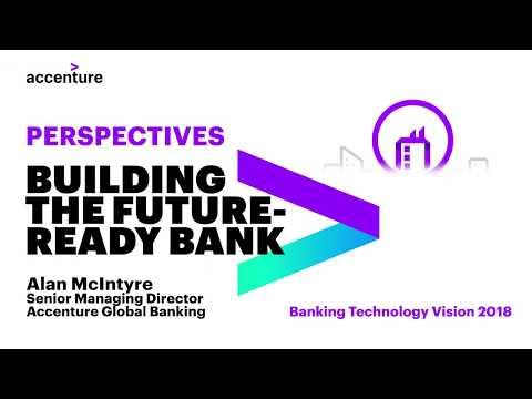 Alan McIntyre on Accenture's Banking Technology Vision 2018: Building the Future-ready Bank
