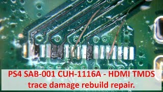 PS4 SAB-001 CUH-1116A - HDMI TMDS trace damage rebuild repair
