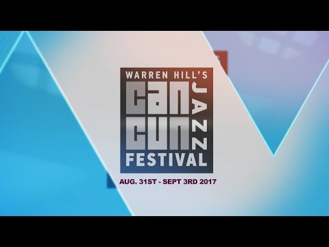 WARREN HILL'S CANCUN JAZZ FESTIVAL 2017