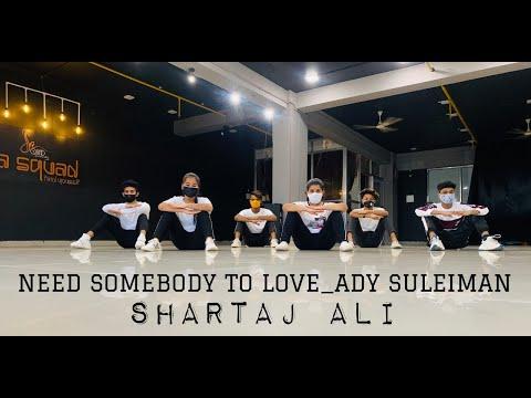 Need Somebody To Love - Ady Suleiman | SHARTAJ ALI Choreography | SA SQUAD