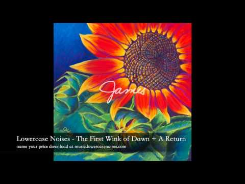 Lowercase Noises - The First Wink of Dawn + A Return