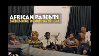 AFRICAN PARENTS MORNING DEVOTION EP2 - Homeoflafta Comedy