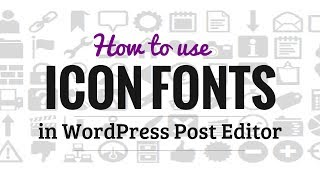 How to Use Icon Fonts in WordPress Post Editor