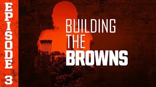 2018 Building the Browns: Episode 3   Cleveland Browns