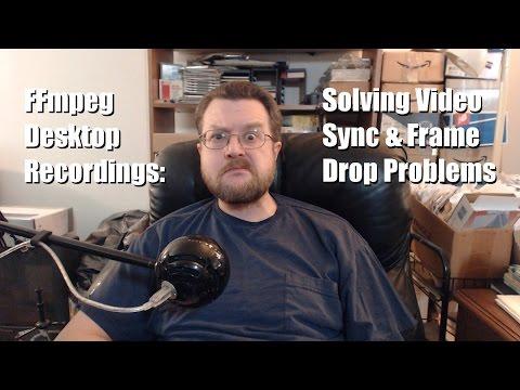FFmpeg Desktop Recordings: Solving Video Sync/Frame Drop Problems