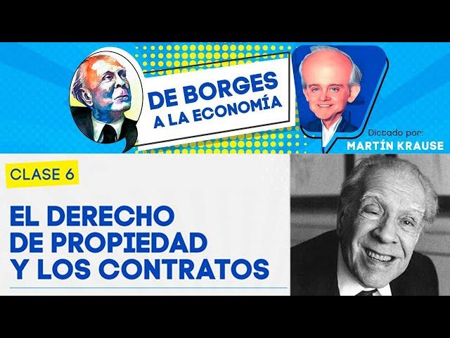El derecho de propiedad y los contratos | De Borges a la Economía, por Martín Krause - Clase 6