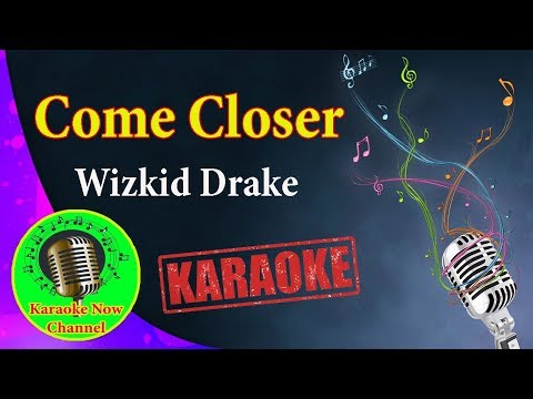 [Karaoke] Come Closer- Wizkid Drake- Karaoke Now
