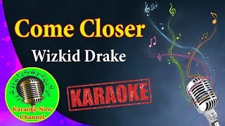 [Karaoke] Come Closer- Wizkid Drake- Karaoke Now