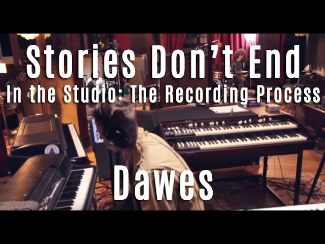 dawes-stories-dont-end-in-the-studio-the-recording-process-dawes