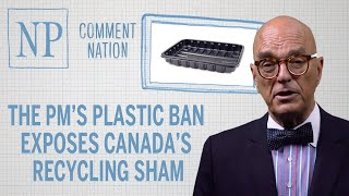 The PM's plastic ban exposes Canada's recycling sham