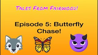 Tales From Fairwood Episode 5: Butterfly Chase! (2019) 🌻