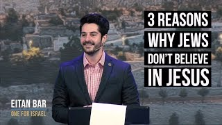 The 3 Reasons Why Jews Don't Believe In Jesus & Israel Evangelism Report (By Eitan Bar)