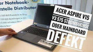 Acer Aspire V15 V3 575 Strombuchse oder Mainboard defekt