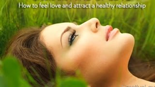 """How to Feel Love"" and Attract a Loving Relationship"