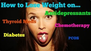 How to Still Lose Weight on Antidepressants, Thyroid meds or Chemotherapy?