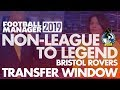 Non-League to Legend EXTRA FM19 | BRISTOL ROVERS | Transfer Window | Football Manager 2019