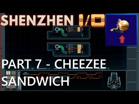 Shenzhen I/O - Part 7 - Cheezee Sandwich!