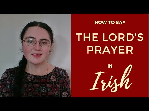 Ár nAthair: Our Father | The Lord's Prayer in Irish Gaelic