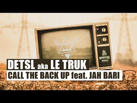 Detsl aka Le Truk - Call the Back Up feat. Jah Bari
